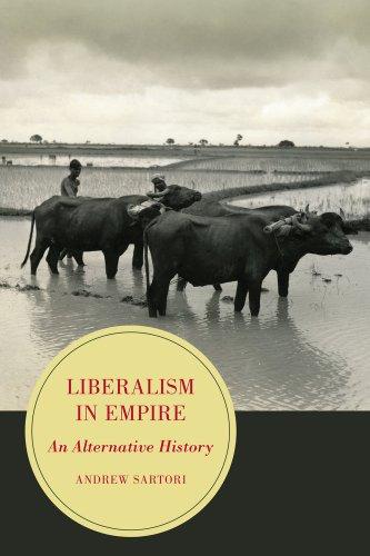 9780520281691: Liberalism in Empire: An Alternative History: 8 (Berkeley Series in British Studies)