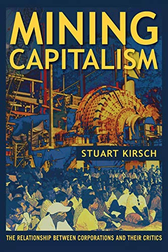 9780520281714: Mining Capitalism: The Relationship between Corporations and Their Critics