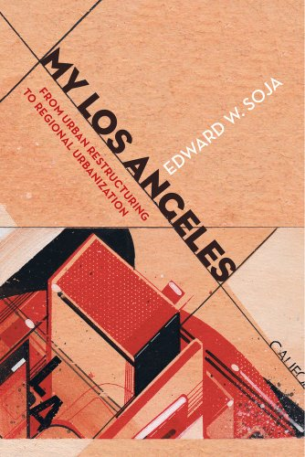 9780520281745: My Los Angeles: From Urban Restructuring to Regional Urbanization