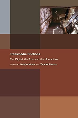 Transmedia Frictions: The Digital, the Arts, and the Humanities: Kinder, Marsha, Mcpherson, Tara, ...