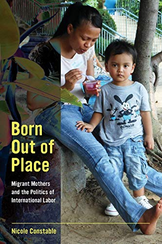 9780520282025: Born Out of Place: Migrant Mothers and the Politics of International Labor