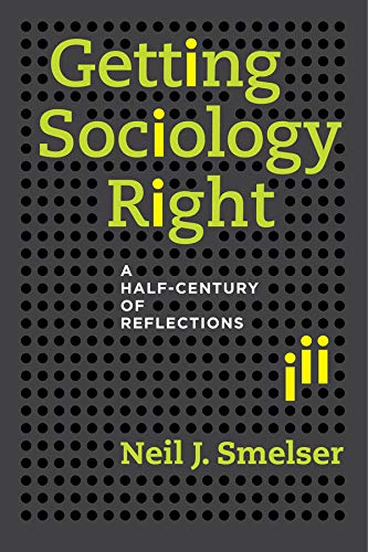 Getting Sociology Right: A Half-Century of Reflections: Smelser, Neil J.