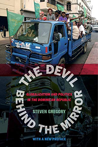 The Devil behind the Mirror: Globalization and Politics in the Dominican Republic: Gregory, Steven