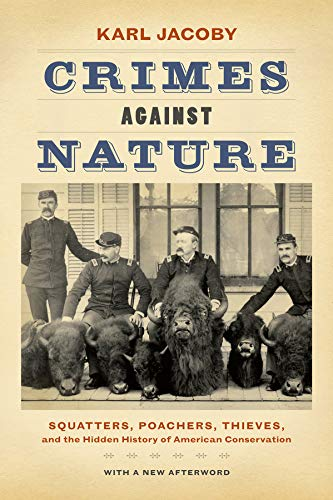 9780520282292: Crimes against Nature: Squatters, Poachers, Thieves, and the Hidden History of American Conservation
