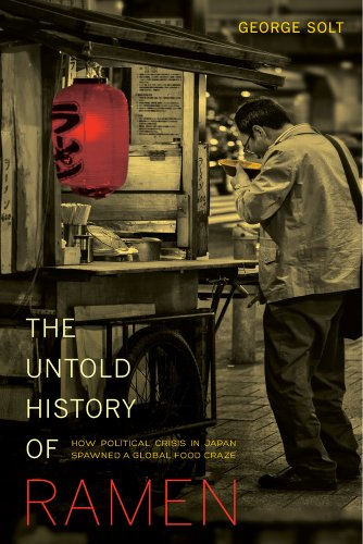 9780520282353: The Untold History of Ramen: How Political Crisis in Japan Spawned a Global Food Craze (California Studies in Food and Culture)