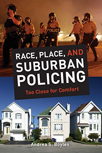 9780520282391: Race, Place, and Suburban Policing: Too Close for Comfort (George Gund Foundation Imprint in African American Studies)