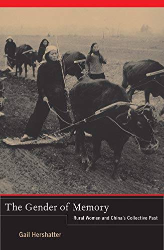 The Gender of Memory: Rural Women and China's Collective Past (Asia Pacific Modern): ...