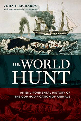 The World Hunt: An Environmental History of the Commodification of Animals: John F. Richards