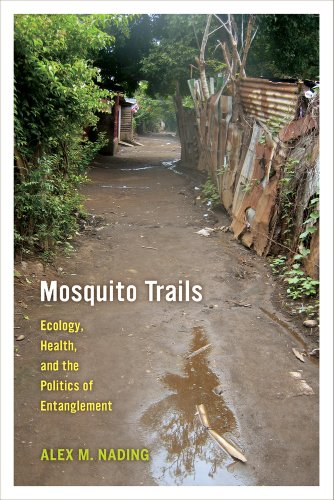 Mosquito Trails: Ecology, Health, and the Politics of Entanglement: Nading, Alex M.