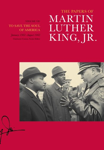 The Papers of Martin Luther King, Jr.: Volume VII: To Save the Soul of America, January 1961--...