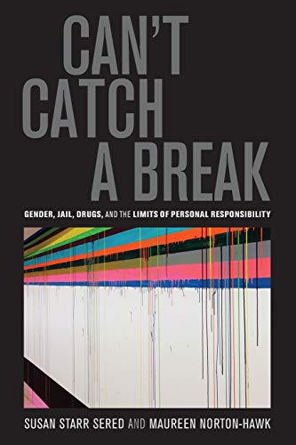 Can't Catch a Break: Gender, Jail, Drugs, and the Limits of Personal Responsibility: Sered, ...