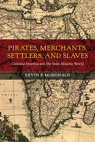 Pirates, Merchants, Settlers, and Slaves: Colonial America and the Indo-Atlantic World (California ...