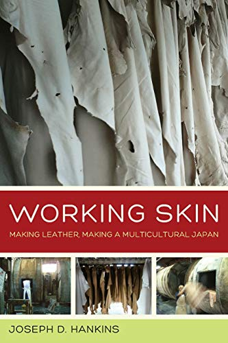 9780520283299: Working Skin: Making Leather, Making a Multicultural Japan (Asia Pacific Modern)