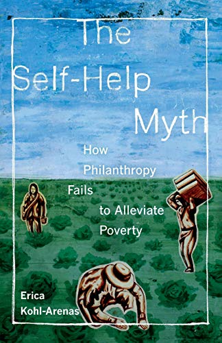 9780520283442: The Self-Help Myth: How Philanthropy Fails to Alleviate Poverty (POVERTY, INTERRUPTED)