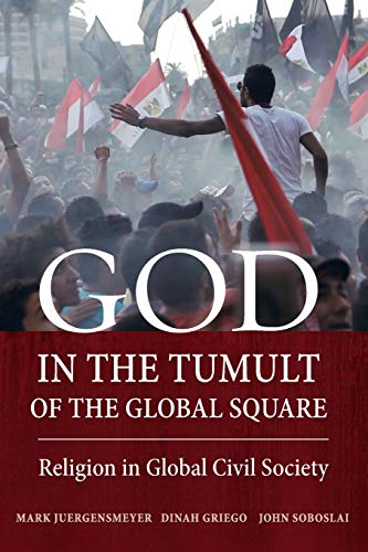 9780520283473: God in the Tumult of the Global Square: Religion in Global Civil Society