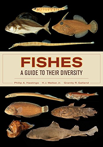 Fishes: A Guide to Their Diversity: Hastings, Philip A., Walker Jr., H. J., Galland, Grantly R.