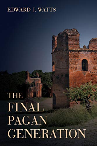 The Final Pagan Generation (Transformation of the Classical Heritage): Watts, Edward J.