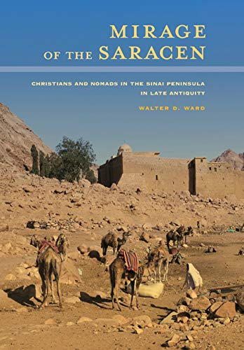 9780520283770: Mirage of the Saracen: Christians and Nomads in the Sinai Peninsula in Late Antiquity (Transformation of the Classical Heritage)