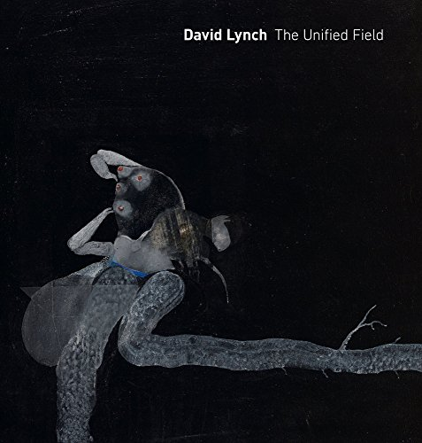 David Lynch: the Unified Field (Hardcover): Robert Cozzolino