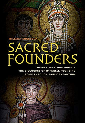 9780520284012: Sacred Founders: Women, Men, and Gods in the Discourse of Imperial Founding, Rome through Early Byzantium