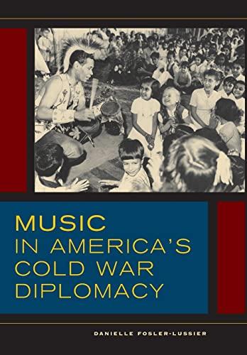 Music in America s Cold War Diplomacy (Hardback): Danielle Fosler-Lussier