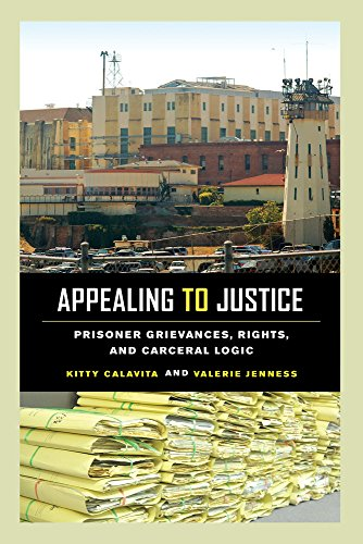 Appealing to Justice: Prisoner Grievances, Rights, and Carceral Logic: Calavita, Kitty; Jenness, ...