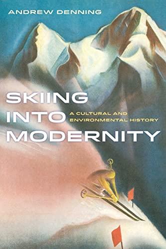 9780520284289: Skiing into Modernity – A Cultural and Environmental History
