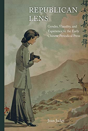 Republican Lens: Gender, Visuality, and Experience in the Early Chinese Periodical Press (Hardcover...