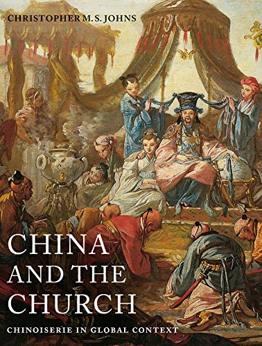 9780520284654: China and the Church: Chinoiserie in Global Context (Franklin D. Murphy Lectures)