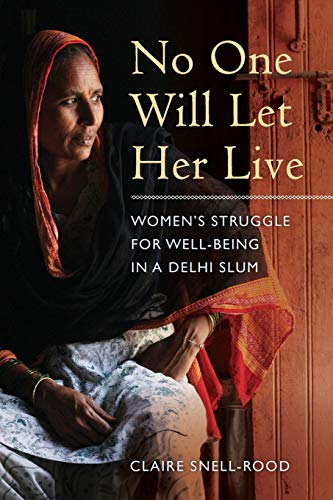 9780520284821: No One Will Let Her Live: Women's Struggle for Well-Being in a Delhi Slum