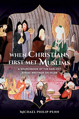 9780520284944: When Christians First Met Muslims: A Sourcebook of the Earliest Syriac Writings on Islam