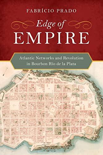 9780520285163: Edge of Empire: Atlantic Networks and Revolution in Bourbon Río de la Plata