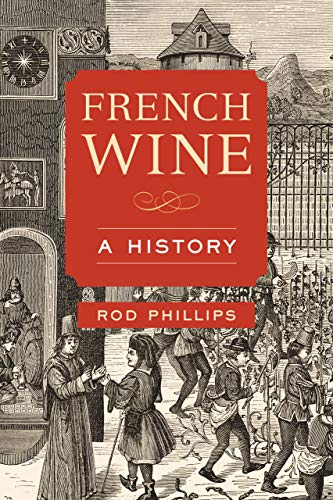 French Wine: A History: Rod Phillips