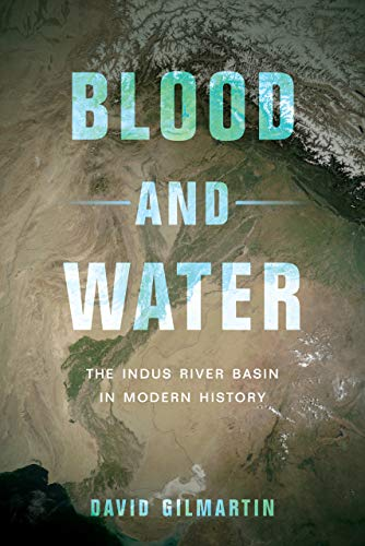 Blood and Water: The Indus River Basin in Modern History (Hardback): David Gilmartin