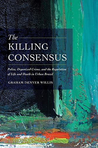 9780520285712: The Killing Consensus - Police, Organized Crime, and the Regulation of Life and Death in Urban Brazil