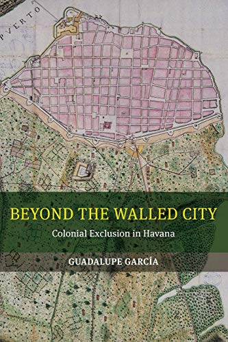 9780520286047: Beyond the Walled City: Colonial Exclusion in Havana