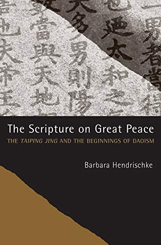 The Scripture on Great Peace: The Taiping jing and the Beginnings of Daoism (Daoist Classics): ...