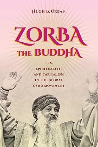 9780520286672: Zorba the Buddha: Sex, Spirituality, and Capitalism in the Global Osho Movement