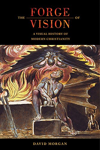 9780520286955: The Forge of Vision: A Visual History of Modern Christianity