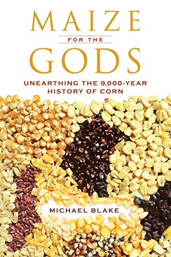 9780520286962: Maize for the Gods: Unearthing the 9,000-year History of Corn