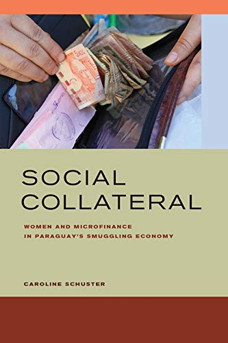 9780520287044: Social Collateral: Women and Microfinance in Paraguay's Smuggling Economy