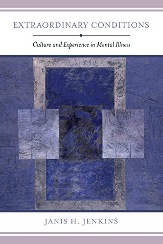 Extraordinary Conditions: Culture and Experience in Mental: Jenkins, Janis H.