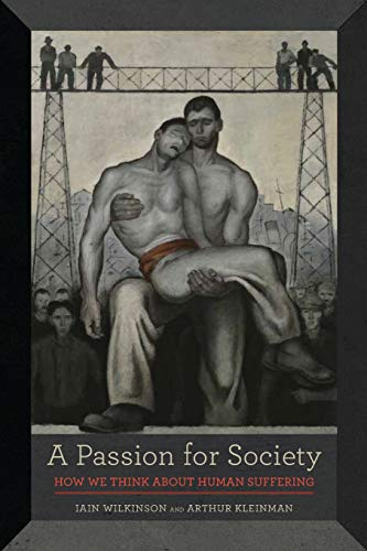 9780520287235: A Passion for Society: How We Think about Human Suffering (California Series in Public Anthropology)
