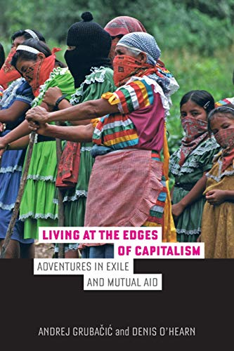 9780520287303: Living at the Edges of Capitalism: Adventures in Exile and Mutual Aid