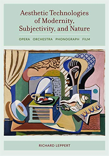 Aesthetic Technologies of Modernity, Subjectivity, and Nature: Opera, Orchestra, Phonograph, Film: ...