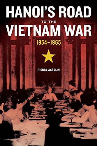 9780520287495: Hanoi's Road to the Vietnam War, 1954-1965 (From Indochina to Vietnam: Revolution and War in a Global Perspective)