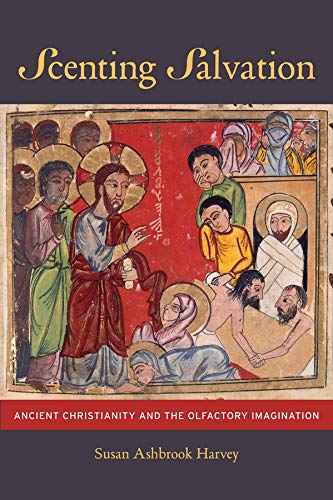 Scenting Salvation: Ancient Christianity and the Olfactory Imagination (Transformation of the ...