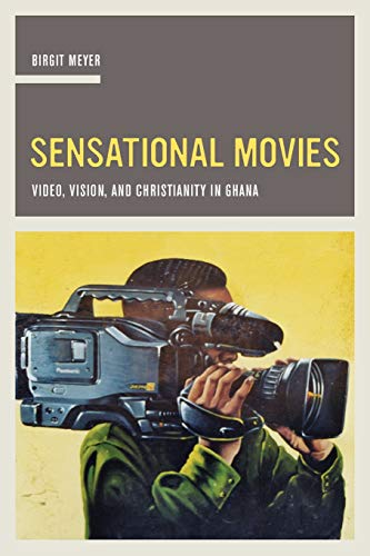 9780520287686: Sensational Movies: Video, Vision, and Christianity in Ghana (The Anthropology of Christianity)