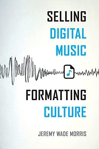 9780520287945: Selling Digital Music, Formatting Culture