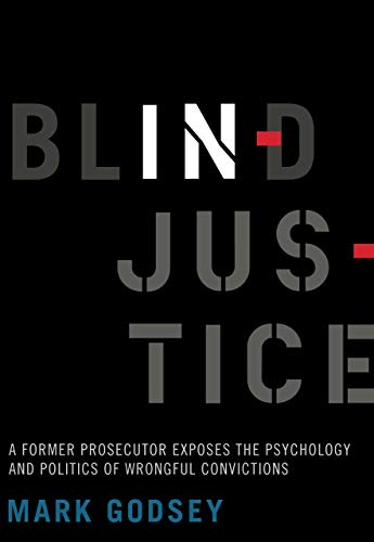 Blind Injustice - A Former Prosecutor Exposes The Psychology And Politics Of Wrongful Convictions